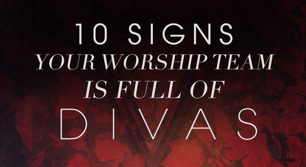 10 Signs Your Worship Team Is Full Of Divas Worship Set Ideas